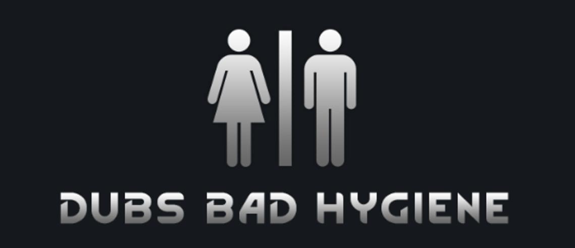 Dubs Bad Hygeine
